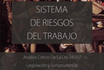 """""""SISTEMA DE RIESGOS DEL TRABAJO. Análisis Crítico de la Ley 24.557"""""""
